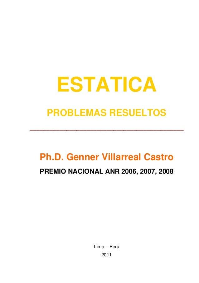 ESTATICA PROBLEMAS RESUELTOS ______________________________________________ Ph.D. Genner Villarreal Castro PREMIO NACIONAL...