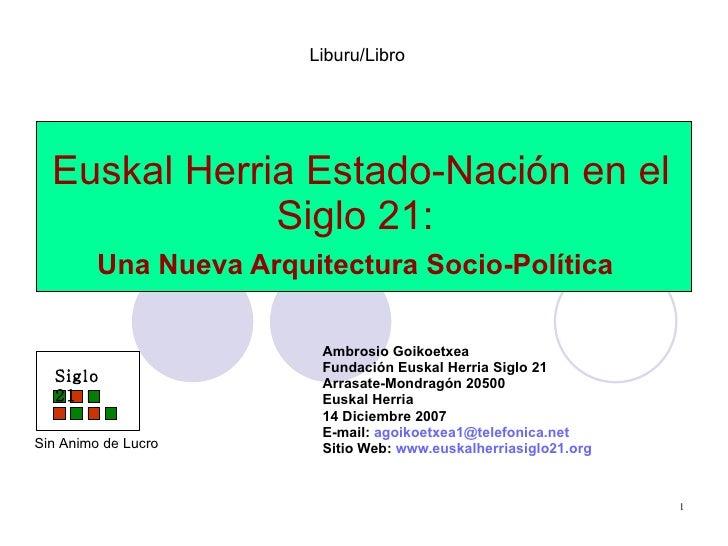 Euskal Herria Estado-Nación en el Siglo 21:  Una Nueva Arquitectura Socio-Política   Ambrosio Goikoetxea  Fundación Euskal...