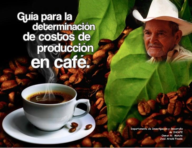 Guía para la   determinación de costos de    producción   en café.                   Departamento de Investigación y Desar...