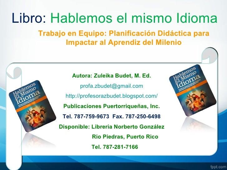 Libro: Hablemos el mismo Idioma    Trabajo en Equipo: Planificación Didáctica para           Impactar al Aprendiz del Mile...