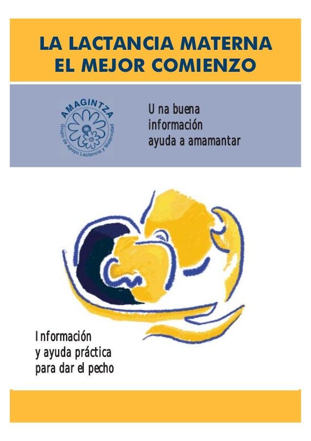 Una buena información ayuda a amamantar LA LACTANCIA MATERNA EL MEJOR COMIENZO Información y ayuda práctica para dar el pe...