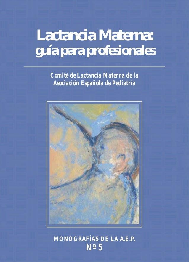 Lactancia Materna:guía para profesionales   Comité de Lactancia Materna de la    Asociación Española de Pediatría    MONOG...