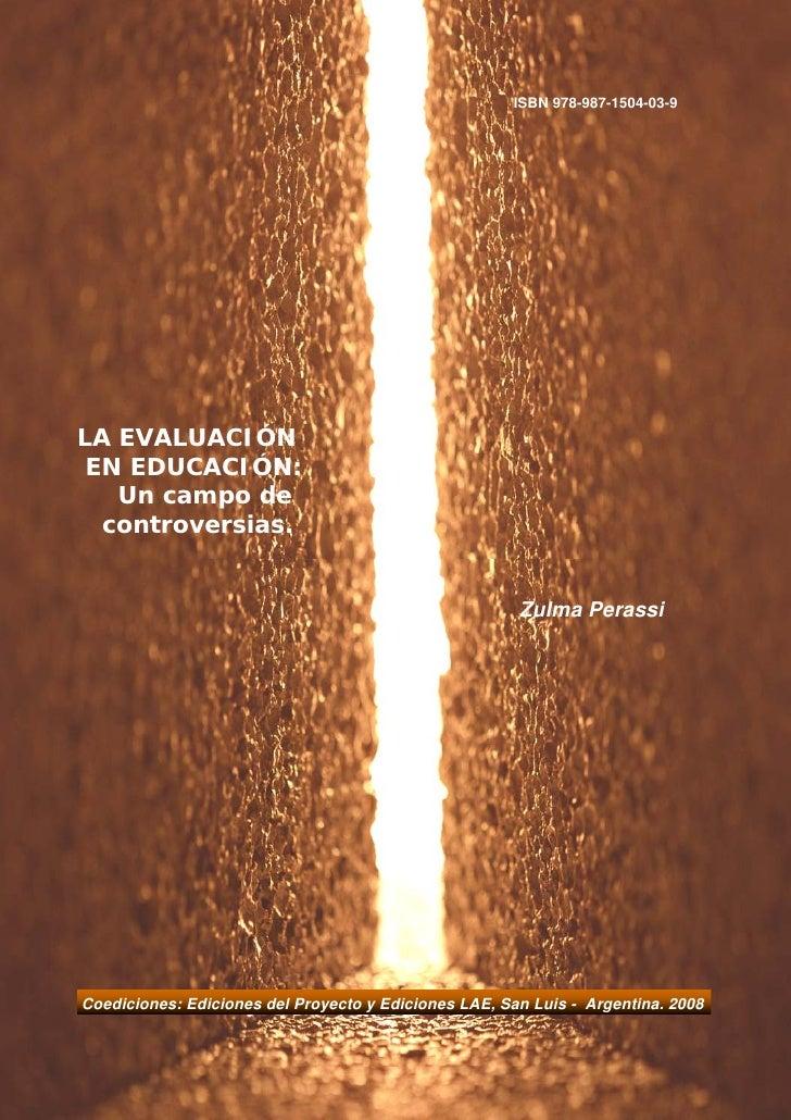 ISBN 978-987-1504-03-9LA EVALUACIÓN EN EDUCACIÓN:   Un campo de  controversias.                                           ...