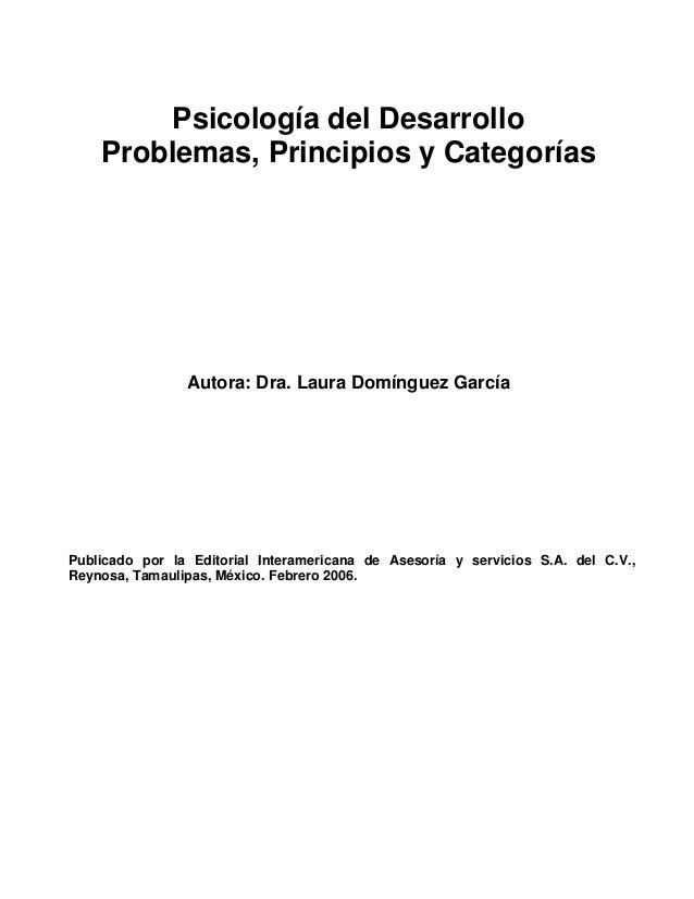 Psicología del Desarrollo    Problemas, Principios y Categorías                Autora: Dra. Laura Domínguez GarcíaPublicad...
