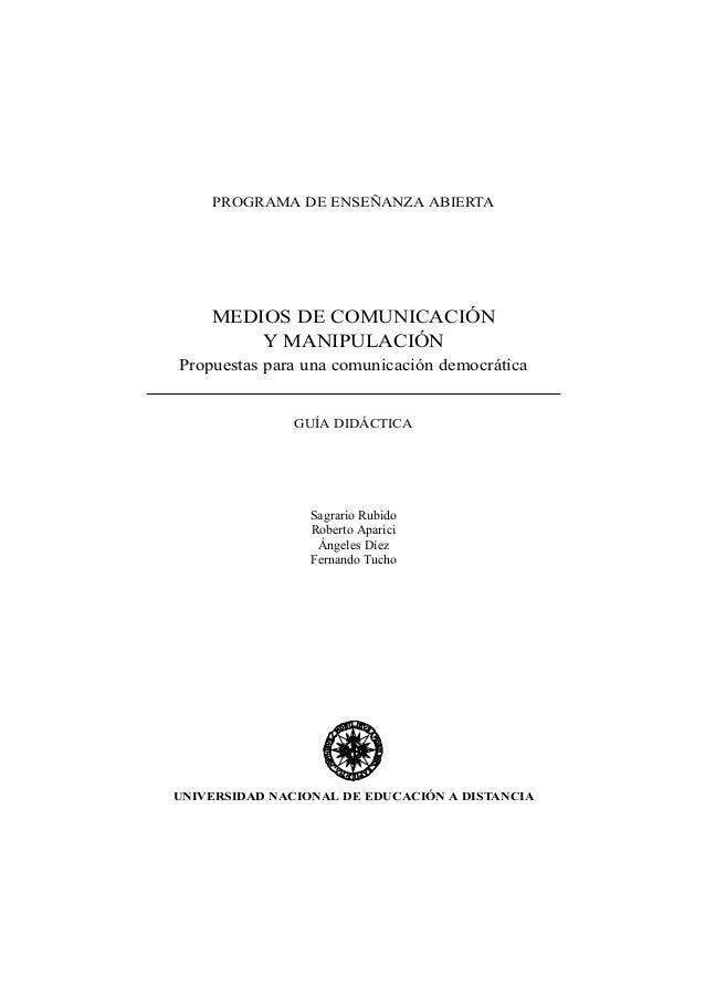 PROGRAMA DE ENSEÑANZA ABIERTA MEDIOS DE COMUNICACIÓN Y MANIPULACIÓN Propuestas para una comunicación democrática GUÍA DIDÁ...