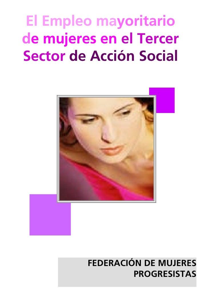 El Empleo mayoritario de mujeres en el Tercer Sector de Acción Social              FEDERACIÓN DE MUJERES                  ...