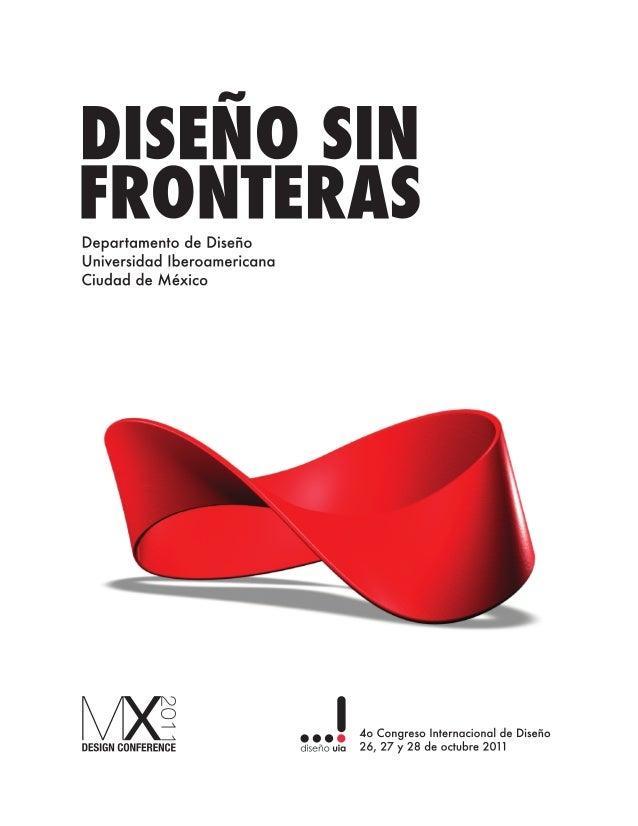 MX Design Conference 2011 Diseño sin Fronteras Cuarto Congreso Internacional de Diseño www.dis.uia.mx/conference/2011 26, ...