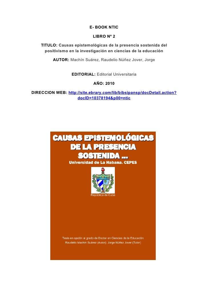E- BOOK NTIC                                LIBRO Nº 2      TITULO: Causas epistemológicas de la presencia sostenida del  ...