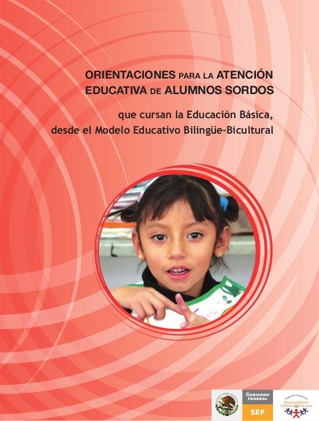 ORIENTACIONES PARA LA ATENCIÓN      EDUCATIVA DE ALUMNOS SORDOS             que cursan la Educación Básica,desde el Modelo...