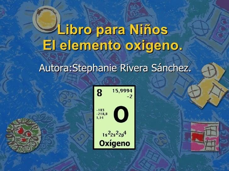Libro para Niños El elemento oxigeno. Autora:Stephanie Rivera Sánchez.