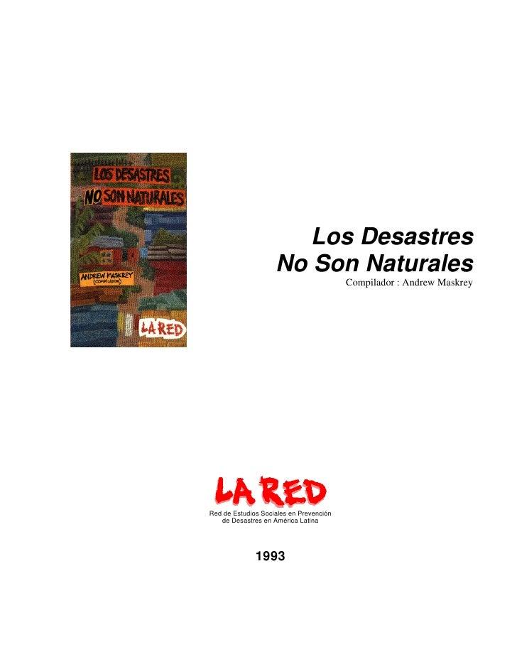 Los Desastres                     No Son Naturales                                          Compilador : Andrew Maskrey   ...