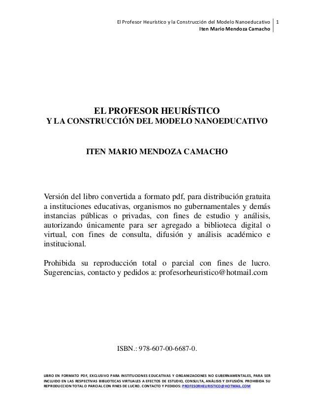 El Profesor Heurístico y la Construcción del Modelo Nanoeducativo 1 Iten Mario Mendoza Camacho  EL PROFESOR HEURÍSTICO Y L...