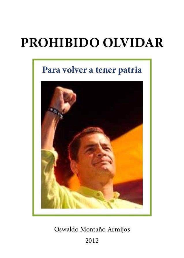 PROHIBIDO OLVIDAR  Para volver a tener patria     Oswaldo Montaño Armijos              2012