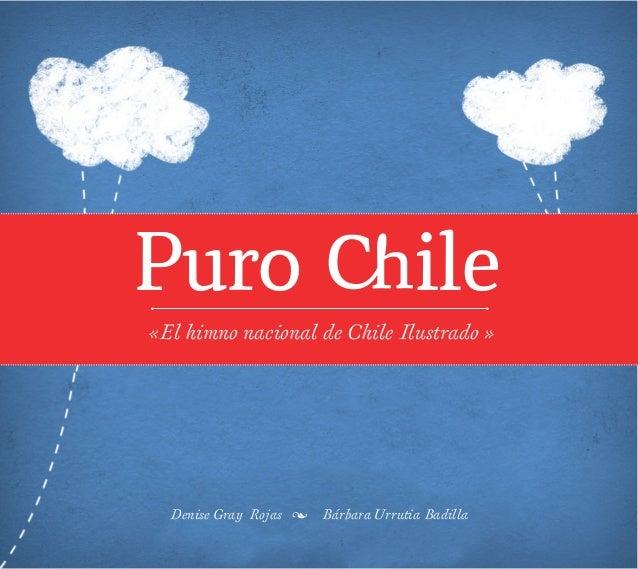 Puro �ile «El himno nacional de Chile Ilustrado » Denise Gray Rojas � Bárbara Urrutia Badilla