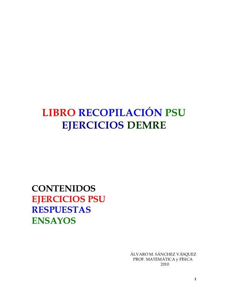LIBRO RECOPILACIÓN PSU    EJERCICIOS DEMRECONTENIDOSEJERCICIOS PSURESPUESTASENSAYOS                 ÁLVARO M. SÁNCHEZ VÁSQ...