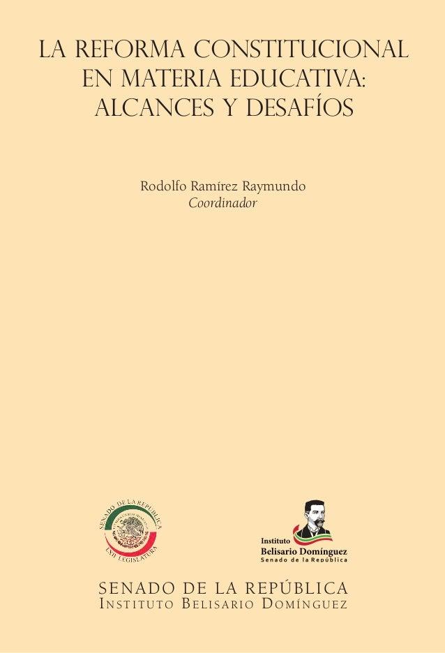 SENADO DE LA REPÚBLICA IN S T I T U T O BE L I S A R I O DO M Í N G U E Z Rodolfo Ramírez Raymundo Coordinador La reforma ...