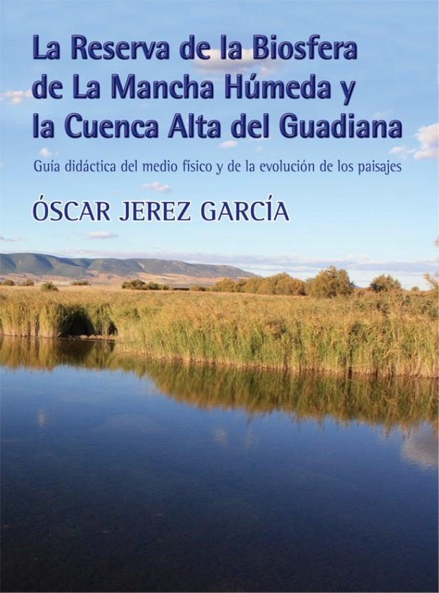 La Reserva de la Biosfera de La Mancha Húmeda          y la Cuenca Alta del GuadianaGuía didáctica del medio físico y de l...