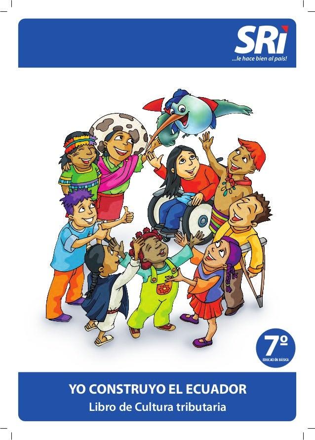 EDUCACIÓN BÁSICA 7EDUCACIÓN BÁSICA YO CONSTRUYO EL ECUADOR Libro de Cultura tributaria