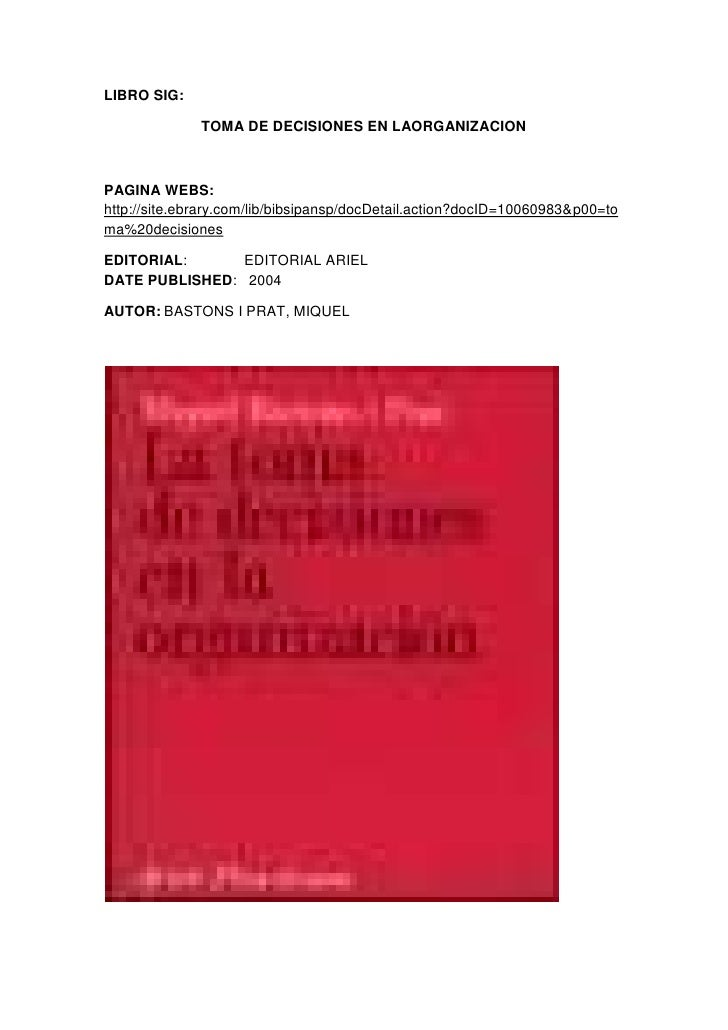 LIBRO SIG:<br />TOMA DE DECISIONES EN LAORGANIZACION<br />PAGINA WEBS: http://site.ebrary.com/lib/bibsipansp/docDetail.act...