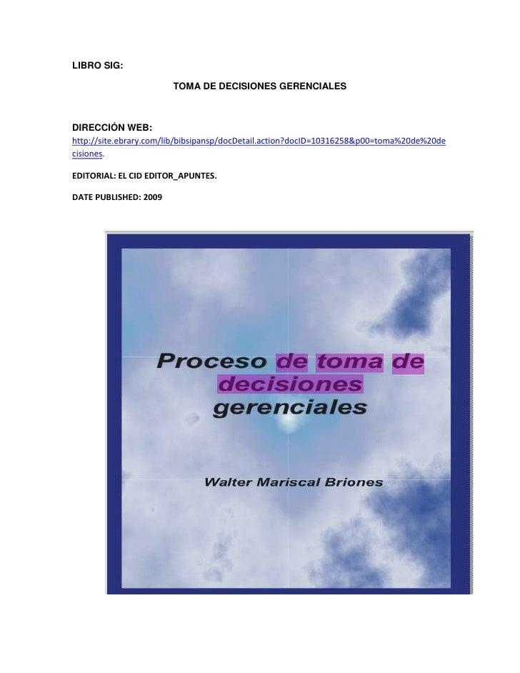 LIBRO SIG:<br />TOMA DE DECISIONES GERENCIALES<br />DIRECCIÓN WEB: http://site.ebrary.com/lib/bibsipansp/docDetail.action?...