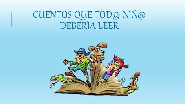 CUENTOS QUE TOD@ NIÑ@ DEBERÍA LEER