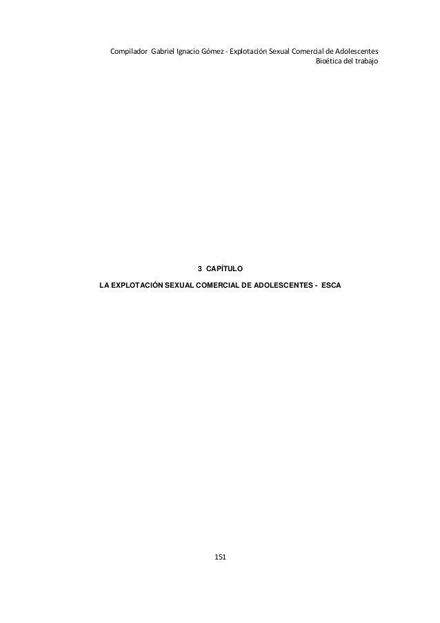 151 Compilador Gabriel Ignacio Gómez - Explotación Sexual Comercial de Adolescentes Bioética del trabajo 3 CAPÍTULO LA EXP...