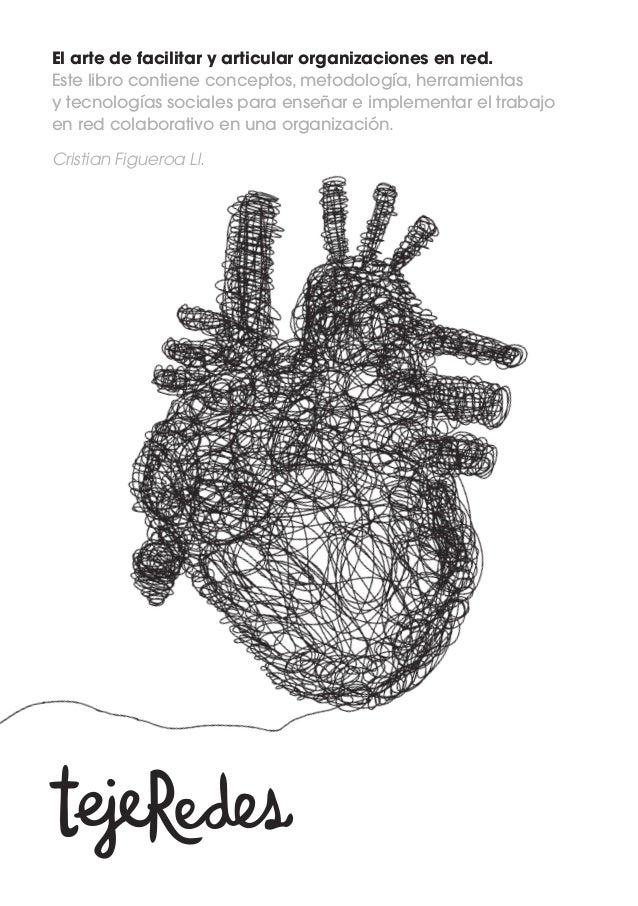 El arte de facilitar y articular organizaciones en red.  Este libro contiene conceptos, metodología, herramientas  y tecno...