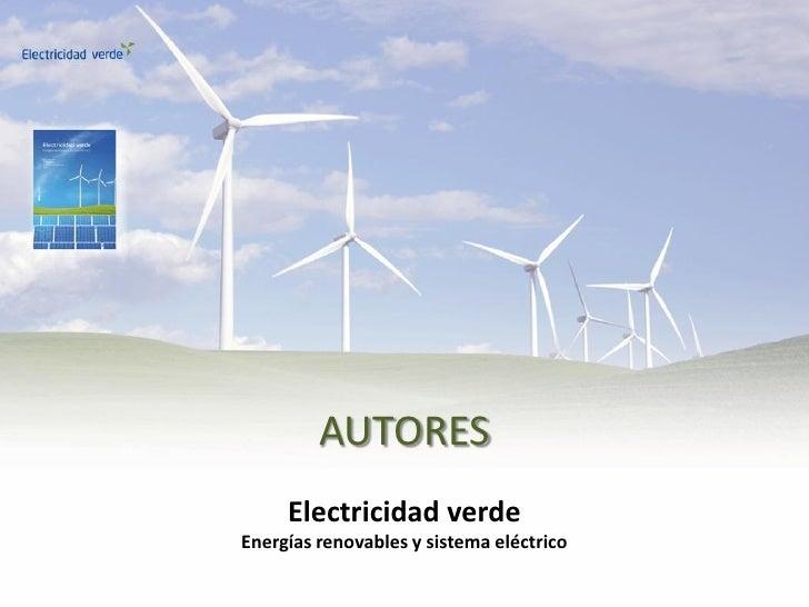 AUTORES      Electricidad verde Energías renovables y sistema eléctrico