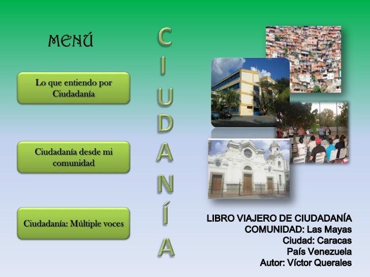 LIBRO VIAJERO DE CIUDADANÍA        COMUNIDAD: Las Mayas                Ciudad: Caracas                  País Venezuela    ...
