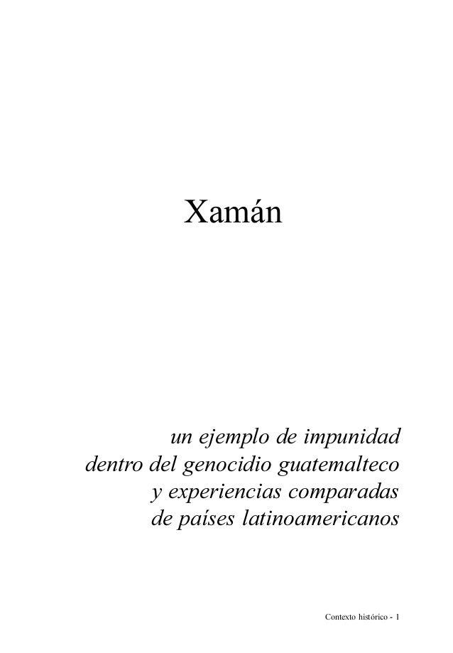 Xamán  un ejemplo de impunidad dentro del genocidio guatemalteco y experiencias comparadas de países latinoamericanos  Con...
