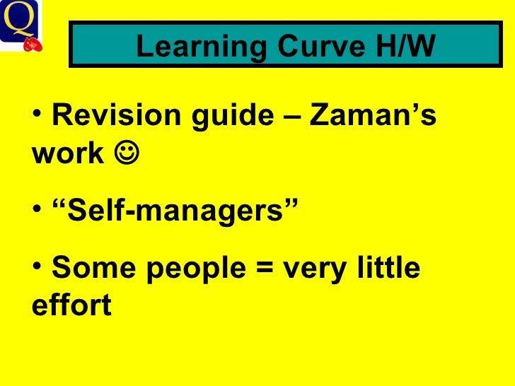 "Learning Curve H/W <ul><li>Revision guide – Zaman's work   </li></ul><ul><li>"" Self-managers"" </li></ul><ul><li>Some peop..."