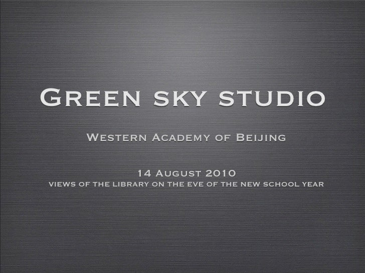 Green sky studio       Western Academy of Beijing                 14 August 2010VIEWS OF THE LIBRARY ON THE EVE OF THE NEW...