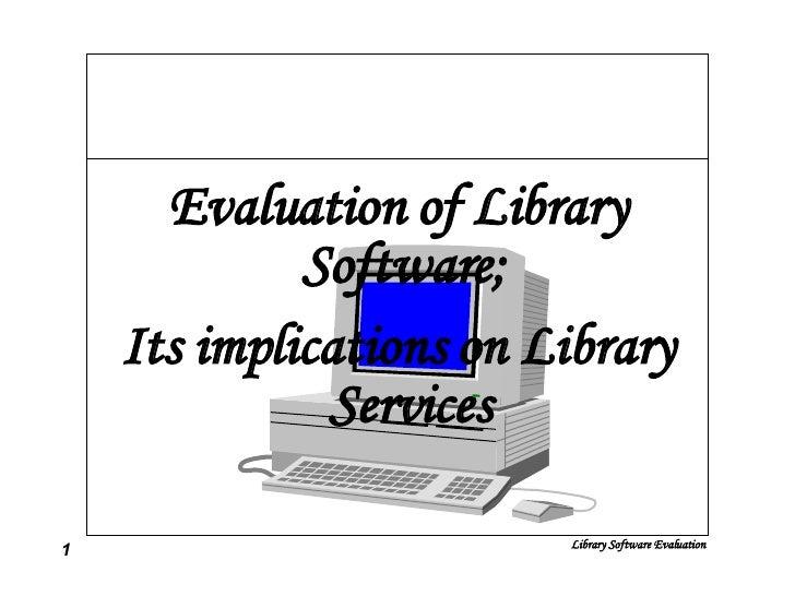 <ul><li>Evaluation of Library Software;  </li></ul><ul><li>Its implications on Library Services </li></ul>