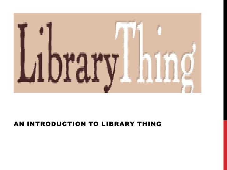 AN INTRODUCTION TO LIBRARY THING