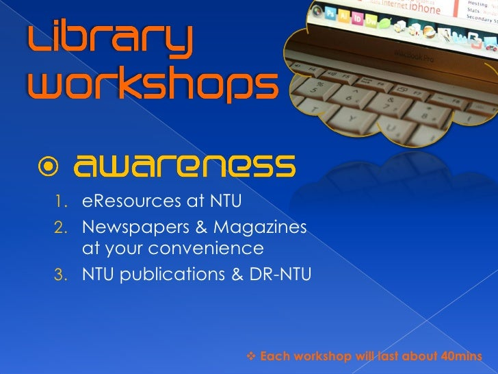 1. eResources at NTU 2. Newspapers & Magazines    at your convenience 3. NTU publications & DR-NTU                        ...
