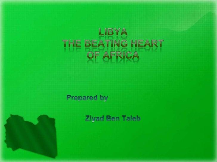 LIBYAThe Beating Heart of Africa<br />Prepared by<br />Ziyad Ben Taleb<br />