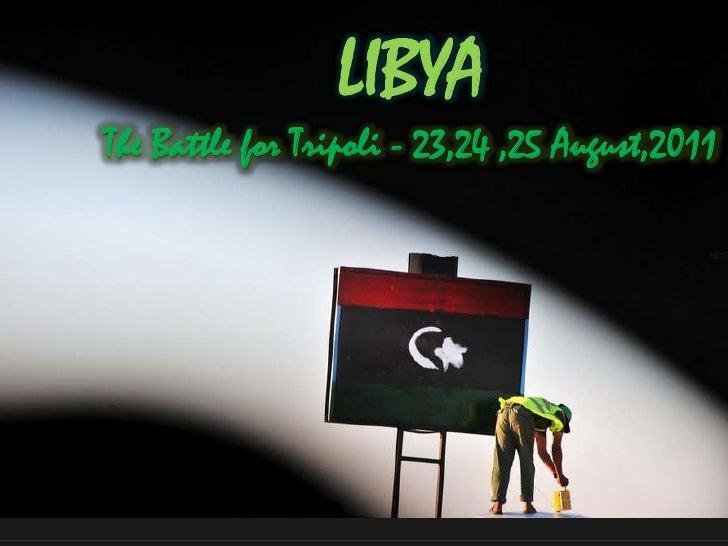 LIBYA (23-24 August 2011)<br />LIBYA<br />The Battle for Tripoli - 23,24 ,25 August,2011<br />
