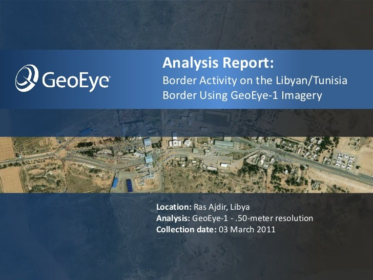 Analysis Report: Border Activity on the Libyan/Tunisia Border Using GeoEye-1 ImageryLocation: Ras Ajdir, LibyaAnalysis: Ge...