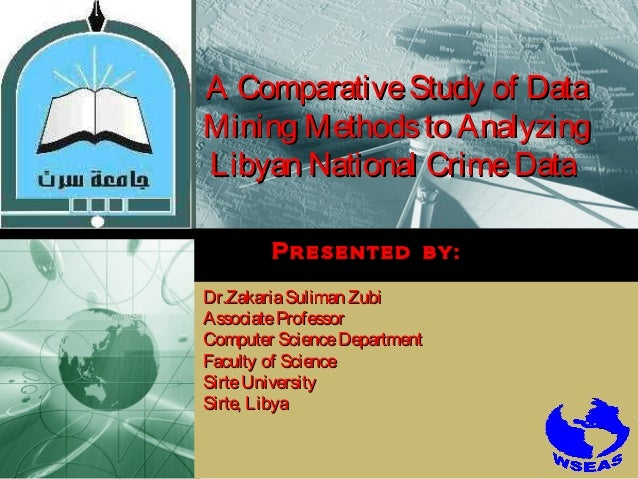 LOGO  A Comparative Study of Data Mining Methods to Analyzing Libyan National Crime Data Presented by: Dr.Zakaria Suliman ...