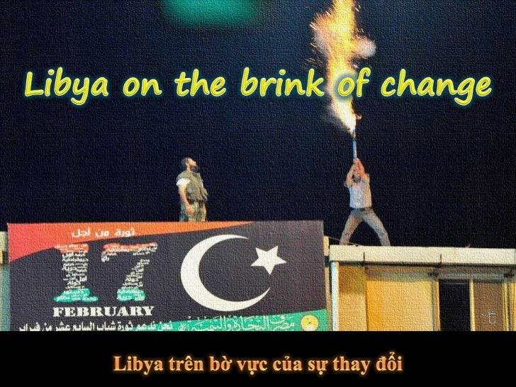 Libya on the brink of change<br />Libya on the brink of change<br />Libya trên bờvựccủasự thay đổi<br />