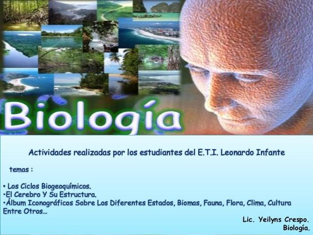 Actividades realizadas por los estudiantes del E.T.I. Leonardo Infante temas : • Los Ciclos Biogeoquímicos. •El Cerebro Y ...