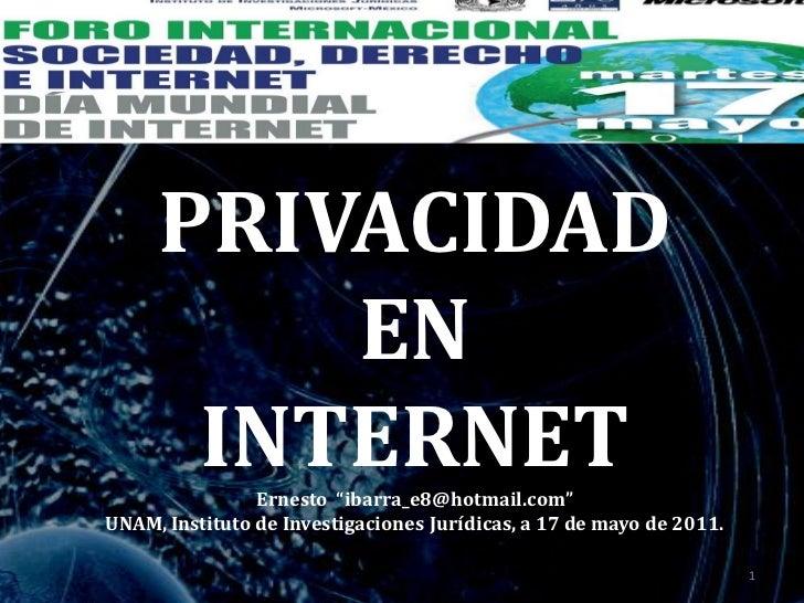 """PRIVACIDAD         EN      INTERNET  Ernesto """"ibarra_e8@hotmail.com""""UNAM, Instituto de Investigaciones Jurídicas, a 17 de ..."""