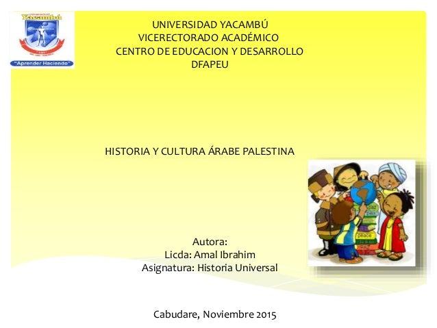 UNIVERSIDAD YACAMBÚ VICERECTORADO ACADÉMICO CENTRO DE EDUCACION Y DESARROLLO DFAPEU Cabudare, Noviembre 2015 Autora: Licda...
