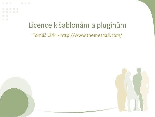 Licence k šablonám a pluginům Tomáš Cirkl - http://www.themes4all.com/