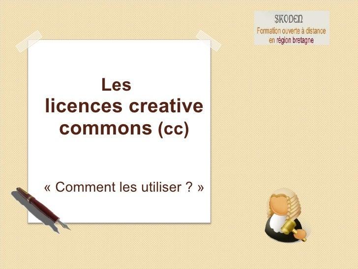 Les  licences creative commons  (cc) «Comment les utiliser ?»