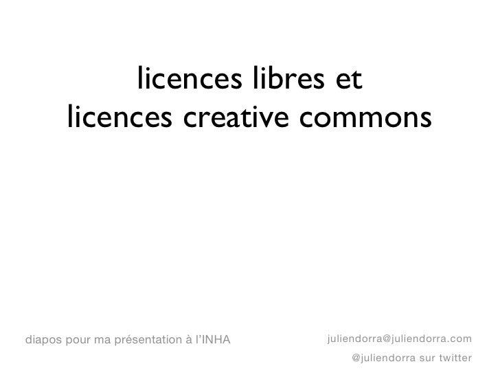 licences libres et       licences creative commonsdiapos pour ma présentation à l'INHA   juliendorra@juliendorra.com      ...