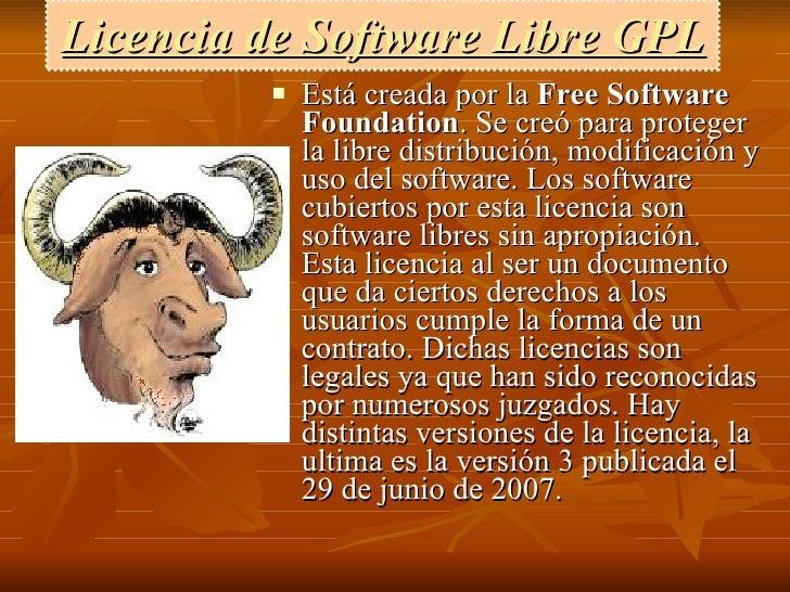 Licencia de Software Libre GPL <ul><li>Está creada por la  Free Software Foundation . Se creó para proteger la libre distr...