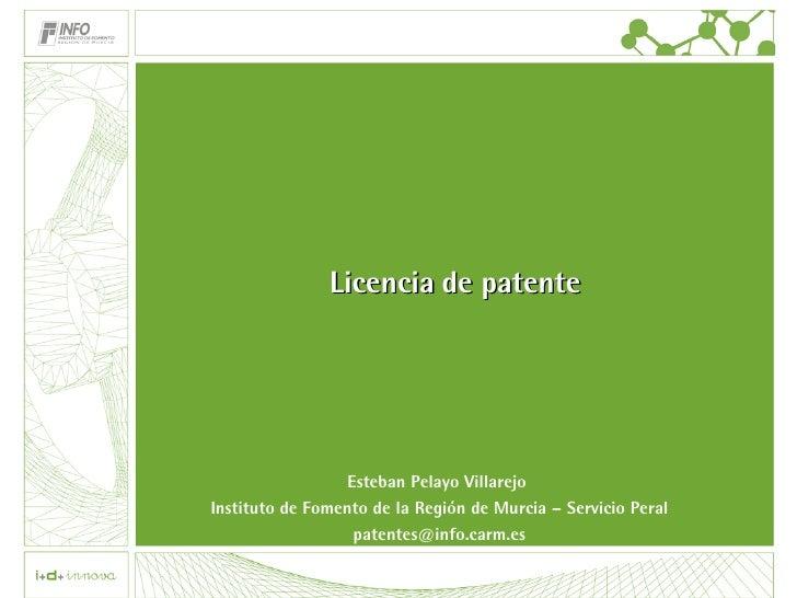 Licencia de patente Esteban Pelayo Villarejo  Instituto de Fomento de la Región de Murcia – Servicio Peral [email_address]