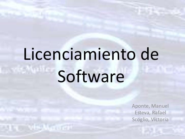 Licenciamiento de Software<br />Aponte, Manuel<br />Esteva, Rafael<br />Scoglio, Victoria<br />
