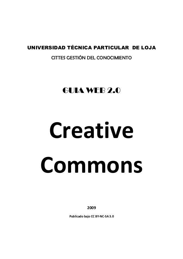 UNIVERSIDAD TÉCNICA PARTICULAR DE LOJA CITTES GESTIÓN DEL CONOCIMIENTO GUIA WEB 2.0 Creative Commons 2009 Publicado bajo C...